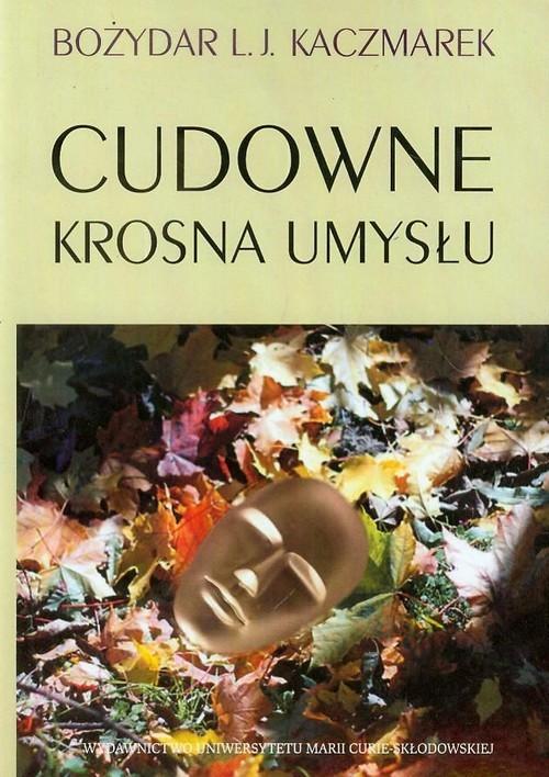 okładka Cudowne krosna umysłu, Książka | Bożydar L.J. Kaczmarek
