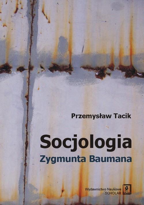 okładka Socjologia Zygmunta Baumana, Książka | Tacik Przemysław