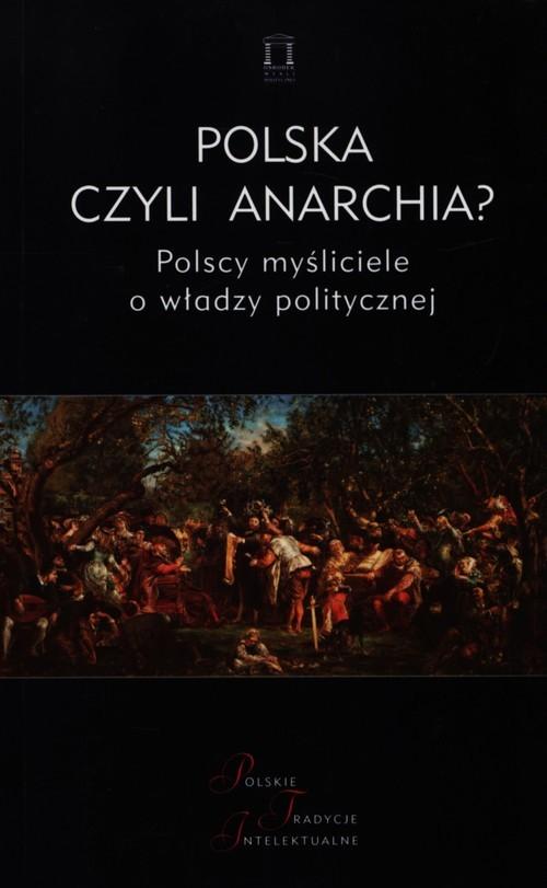 okładka Polska czyli anarchia? Polscy myśliciele o włądzy politycznej, Książka |