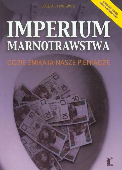 okładka Imperium marnotrawstwa Gdzie znikają nasze pieniądze, Książka | Leszek  Szymowski