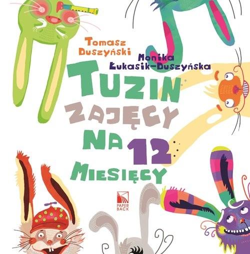 okładka Tuzin zajęcy na 12 miesięcyksiążka      Tomasz Duszyński, Monika Łukasik-Duszyńska