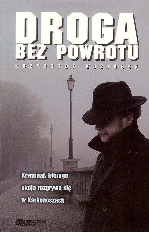 okładka Droga bez powrotu, Książka | Krzysztof Koziołek
