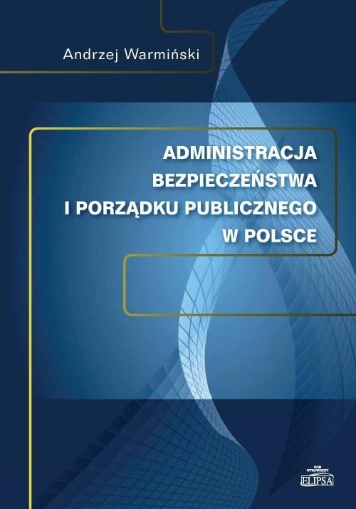 okładka Administracja bezpieczeństwa i porządku publicznego w Polsce, Książka | Warmiński Andrzej