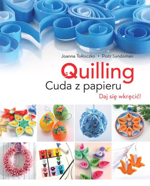 okładka Quilling Cuda z papieru Daj się wkręcić!książka |  | Joanna Tołłoczko