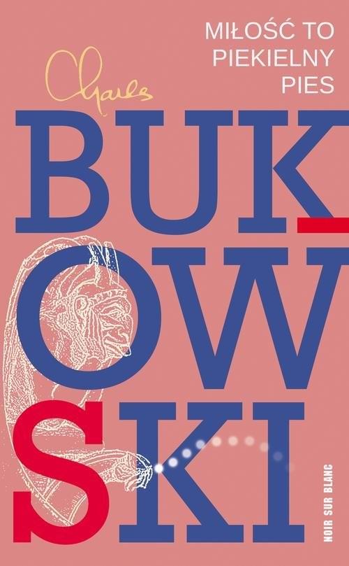 okładka Miłość to piekielny pies Wiersze z lat 1974-1977, Książka   Charles Bukowski
