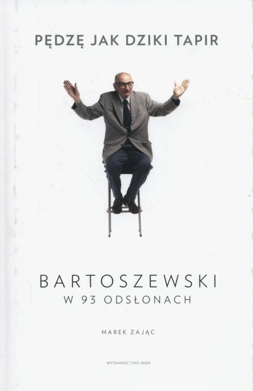 okładka Pędzę jak dziki tapir Bartoszewski w 93 odsłonach, Książka | Marek Zając
