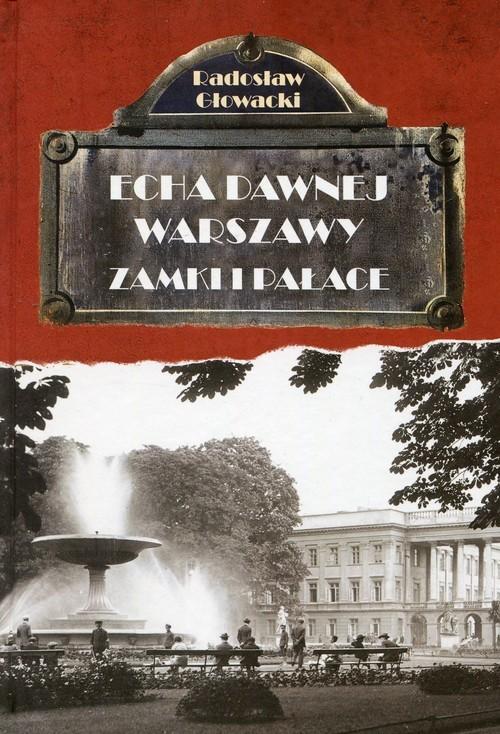 okładka Echa dawnej Warszawy Zamki i Pałace, Książka | Głowacki Radosław