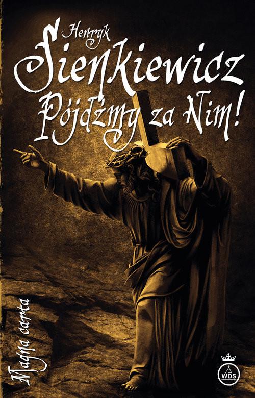 okładka Pójdźmy za Nim!, Książka | Henryk Sienkiewicz