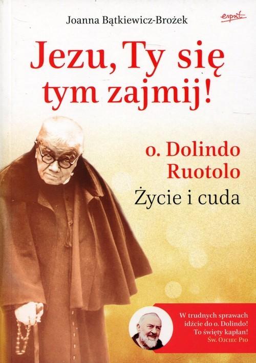 okładka Jezu, Ty się tym zajmij! o. Dolindo Ruotolo Życie i cudaksiążka |  | Bątkiewicz-Brożek Joanna