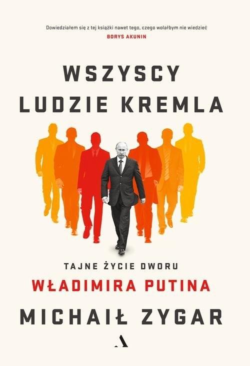 okładka Wszyscy ludzie Kremla Tajne życie dworu Władimira Putina, Książka | Zygar Michaił