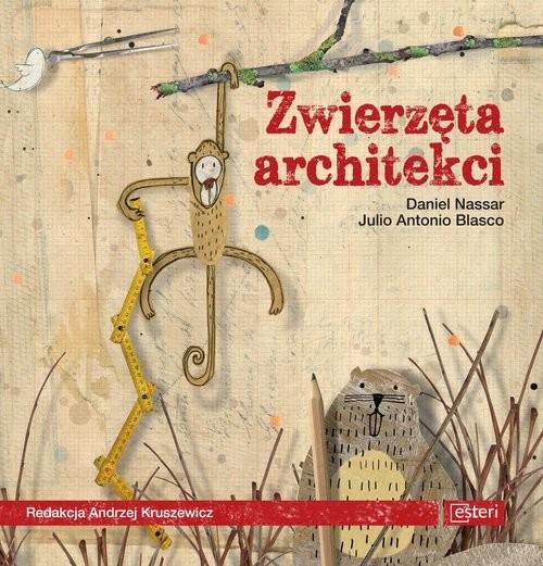 okładka Zwierzęta architekci, Książka | Daniel Nassar, Julio Antonio Blasco