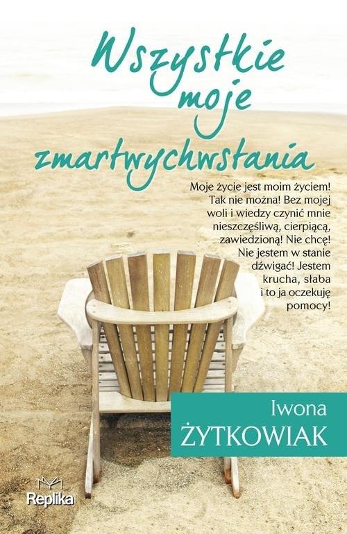 okładka Wszystkie moje zmartwychwstania, Książka | Iwona Żytkowiak