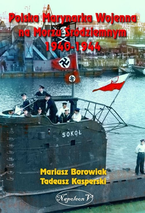 okładka Polska Marynarka Wojenna na Morzu Śródziemnym 1940-1944, Książka | Borowiak i Tadeusz Kasperski Mariusz