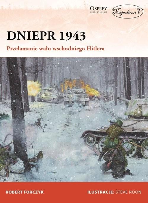 okładka Dniepr 1943 Przełamanie wału wschodniego Hitlera, Książka | Forczyk Robert