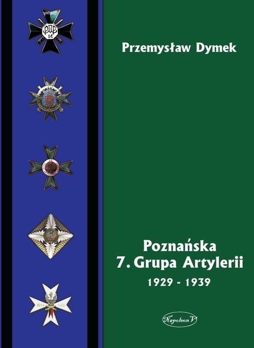 okładka Poznańska 7 Grupa Artylerii 1929-1939, Książka | Dymek Przemysław
