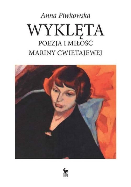 okładka Wyklęta Poezja i miłość Mariny Cwietajewej, Książka | Piwkowska Anna