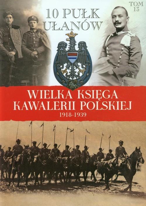 okładka Wielka Księga Kawalerii Polskiej 1918-1939 Tom 13 10 Pułk Ułanów Litewskichksiążka |  | Praca Zbiorowa