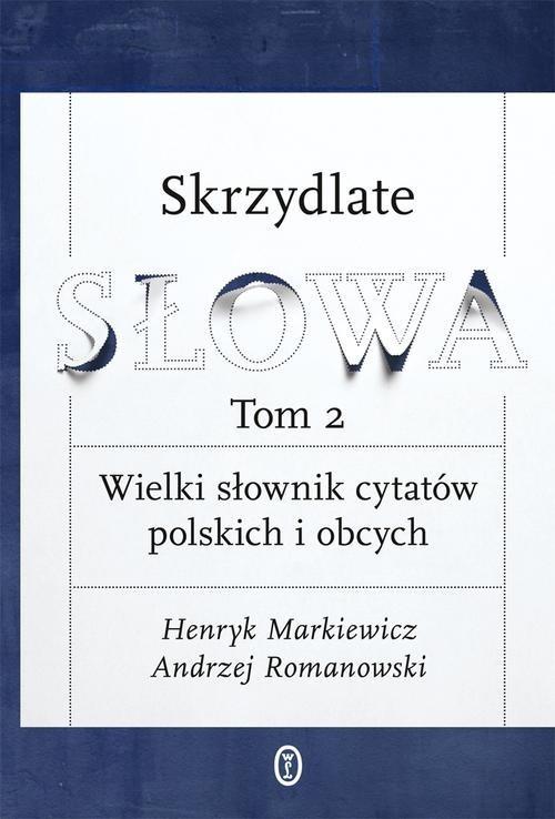 okładka Skrzydlate słowa Tom 2 Wielki słownik cytatów polskich i obcych, Książka | Henryk Markiewicz, Andrzej Romanowski
