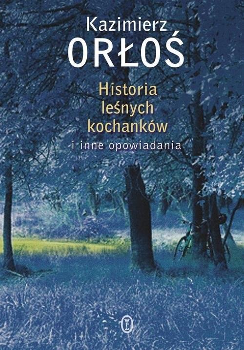 okładka Historia leśnych kochanków i inne opowiadania, Książka | Orłoś Kazimierz