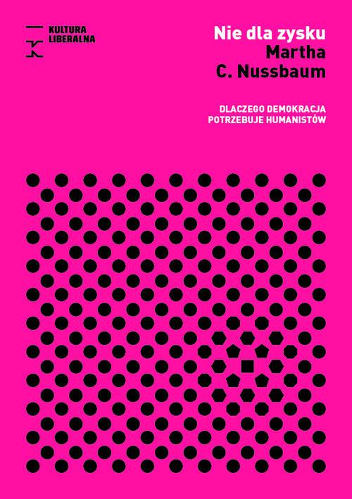 okładka Nie dla zysku Dlaczego demokracja potrzebuje humanistów, Książka | Martha C. Nussbaum