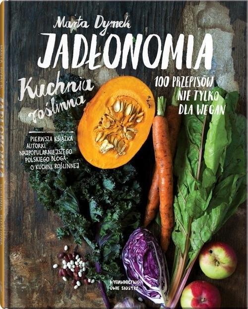 okładka Jadłonomia Kuchnia roślinna – 100 przepisów nie tylko dla wegan, Książka | Dymek Marta