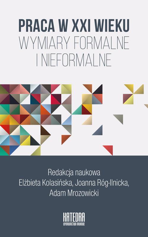okładka Praca w XXI wieku Wymiary formalne i nieformalne, Książka |