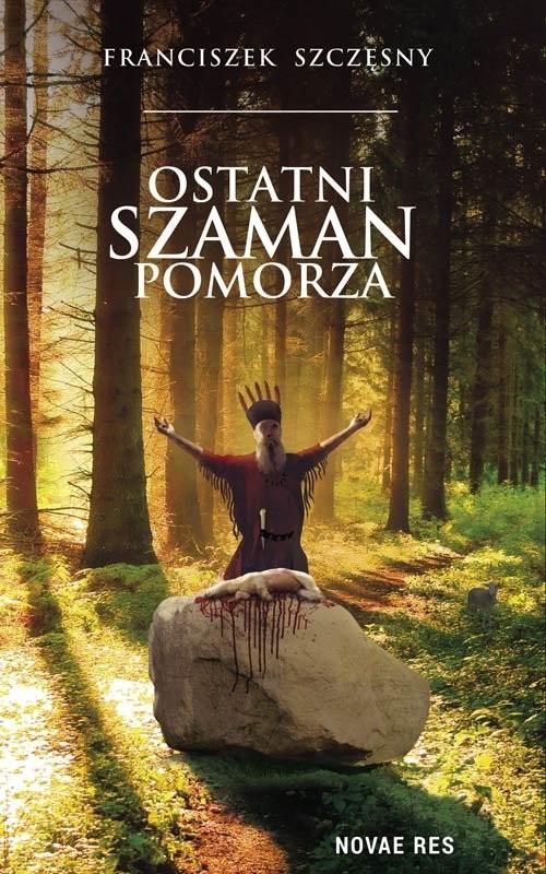 okładka Ostatni szaman Pomorza, Książka | Szczęsny Franciszek