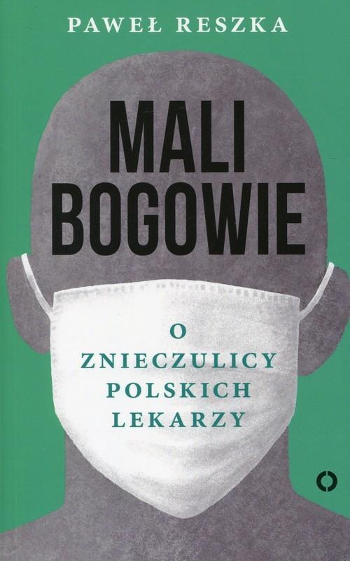 okładka Mali bogowie O znieczulicy polskich lekarzy, Książka | Paweł Reszka