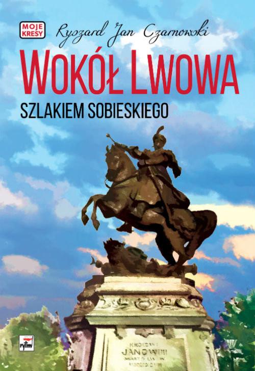 okładka Wokół Lwowa Szlakiem Sobieskiego, Książka | Ryszard Jan Czarnowski