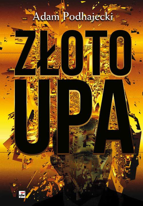 okładka Złoto UPA, Książka | Podhajecki Adam
