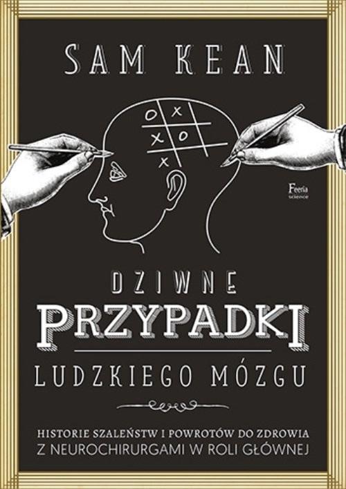 okładka Dziwne przypadki ludzkiego mózgu, Książka   Sam Kean