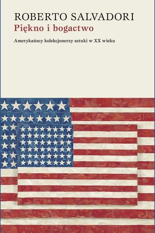 okładka Piękno i bogactwo Amerykańscy kolekcjonerzy sztuki w XX wieku, Książka   Salvadori Roberto