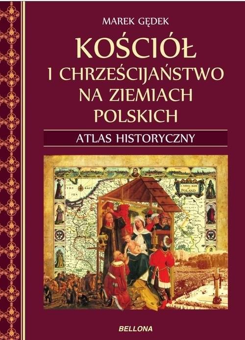 okładka Kościół i chrześcijaństwo na ziemiach polskich Atlas historyczny, Książka | Gędek Marek