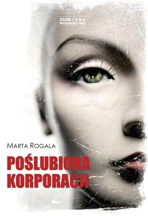 okładka Poślubiona korporacji, Książka | Marta Rogala