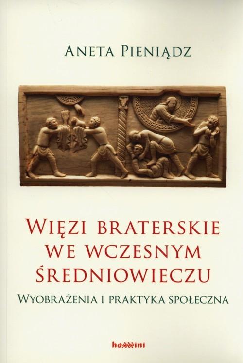 okładka Więzi braterskie we wczesnym średniowieczu Wyobrażenia i praktyka społeczna, Książka   Pieniądz Aneta