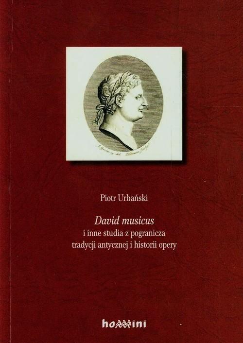 okładka David musicus i inne studia z pogranicza tradycji antycznej i historii opery, Książka   Urbański Piotr