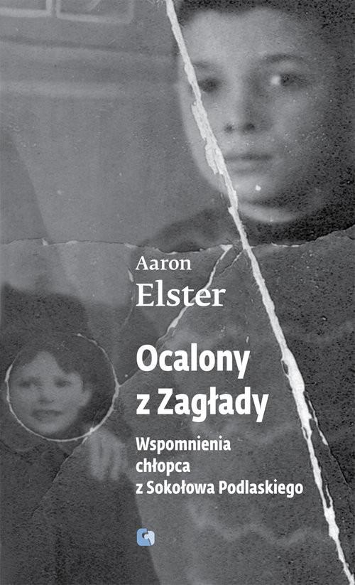 okładka Ocalony z Zagłady Wspomnienia chłopca z Sokołowa Podlaskiego, Książka   Elster Aaron