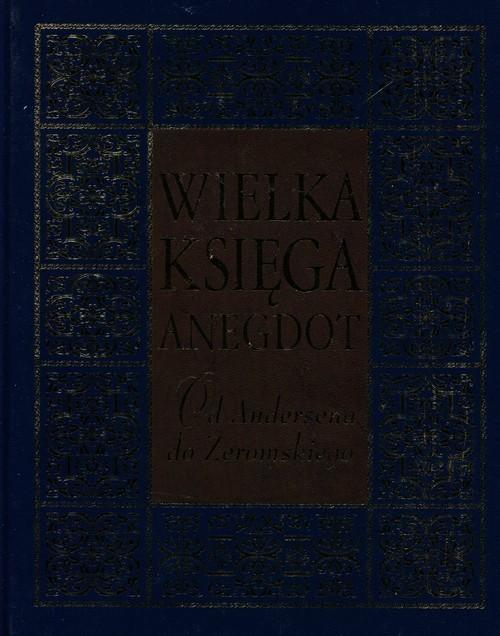 okładka Wielka księga anegdot Od Andersena do Żeromskiego, Książka | Słowiński Przemysław