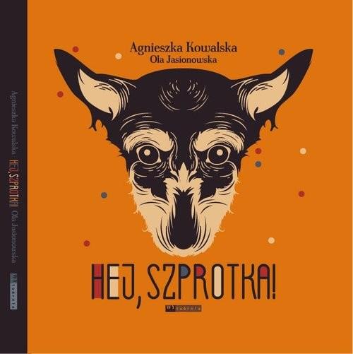 okładka Hej Szprotka!, Książka | Agnieszka Kowalska, Ola Jasionowska