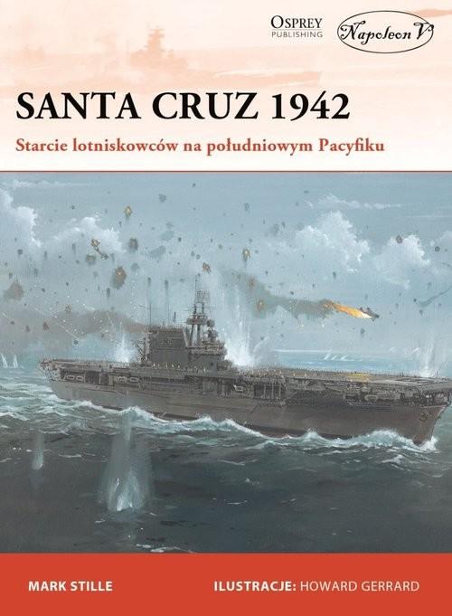 okładka Santa Cruz 1942 Starcie lotniskowców na południowym Pacyfiku, Książka | Stille Mark