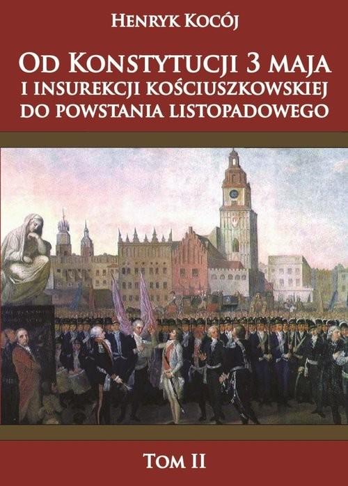 okładka Od Konstytucji 3 maja i insurekcji kościuszkowskiej do powstania listopadowego tom 2, Książka | Kocój Henryk