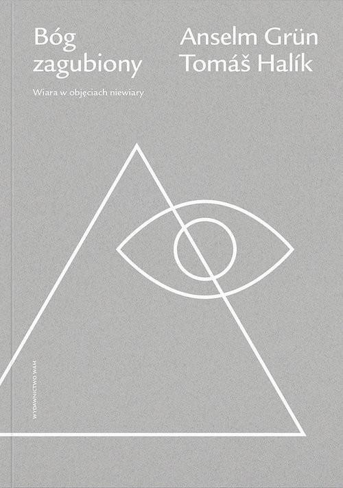 okładka Bóg zagubiony Wiara w objęciach niewiary, Książka | Anselm Grün, Tomas Halik