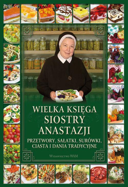okładka Wielka księga siostry Anastazji Przetwory, sałatki, surówki, ciasta i dania tradycyjne, Książka | Pustelnik Anastazja
