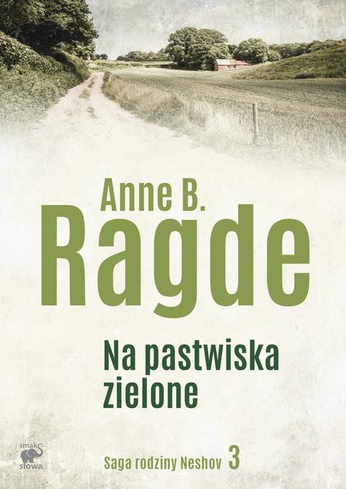 okładka Saga rodziny Neshov. Tom 3. Na pastwiska zielone, Książka | Anne B. Ragde