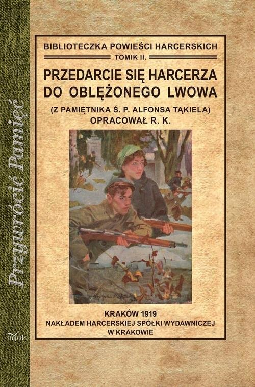 okładka Przedarcie się harcerza do oblężonego Lwowa Z pamiętnika Ś. P. Alfonsa Tąkiela, Książka | Kawalec Romuald