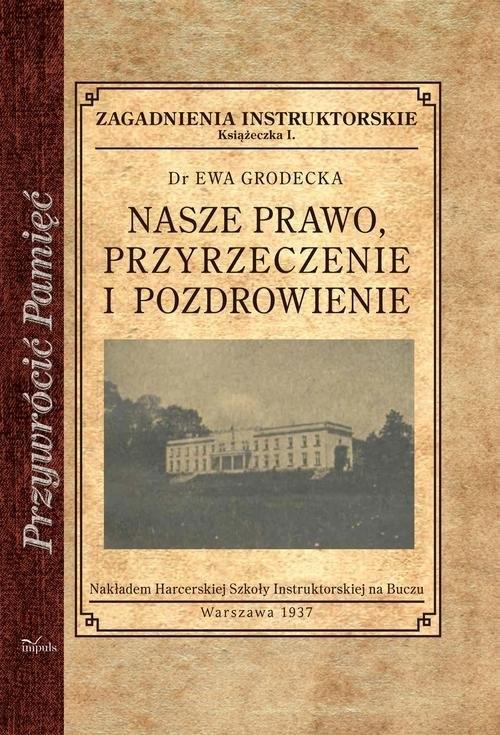 okładka Nasze prawo przyrzeczenie i pozdrowienie Zagadnienia instruktorskie, Książka | Grodecka Ewa