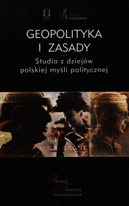 okładka Geopolityka i zasady Studia z dziejów polskiej myśli politycznej, Książka  