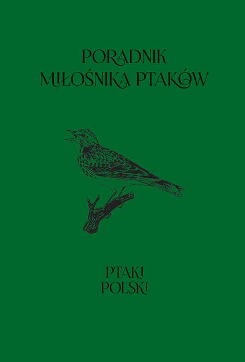 okładka Poradnik miłośnika ptaków Ptaki Polski. KsiążkaAnna Przybyłowicz, Łukasz Przybyłowicz