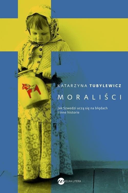 okładka Moraliści Jak Szwedzi uczą się na błędach i inne historie, Książka | Katarzyna Tubylewicz