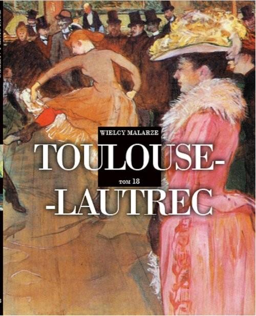 okładka Wielcy Malarze 18 Toulouse-Lautrec, Książka | Praca Zbiorowa